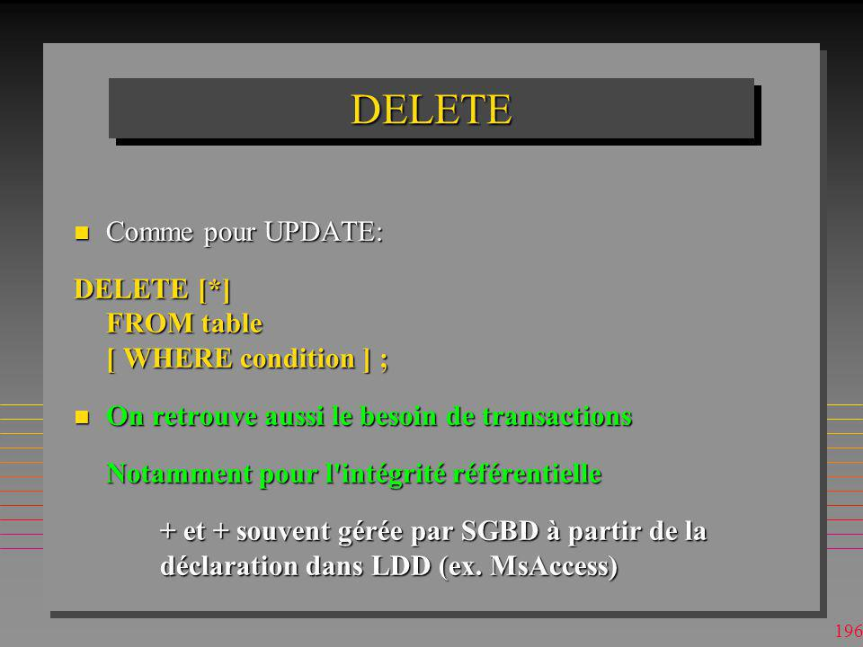 DELETE Comme pour UPDATE: DELETE [*] FROM table [ WHERE condition ] ;